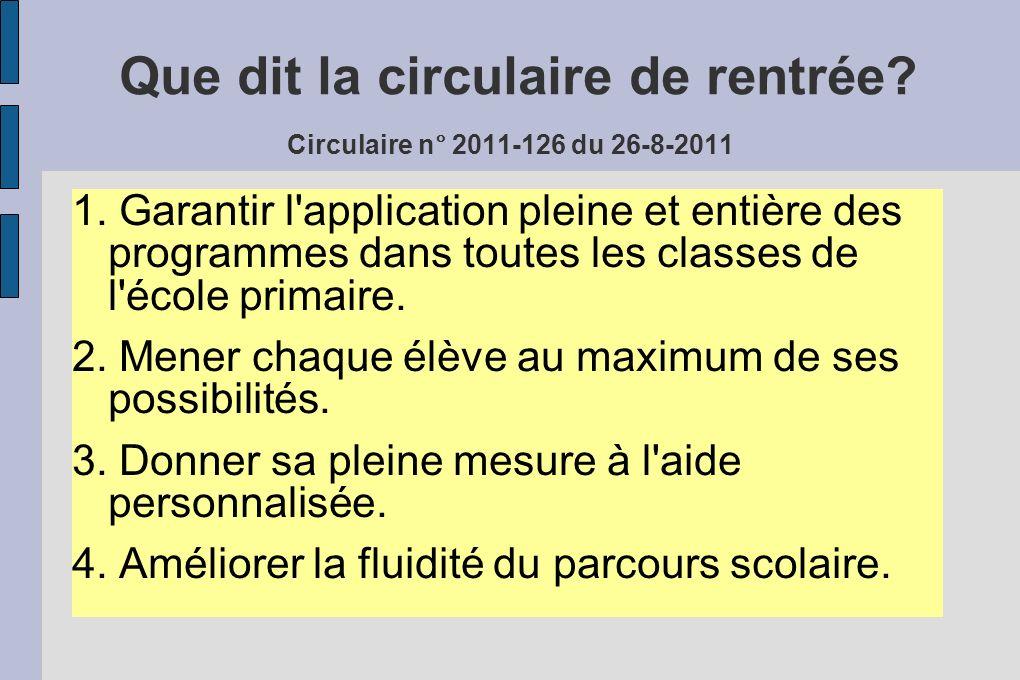 Que dit la circulaire de rentrée? Circulaire n° 2011-126 du 26-8-2011 1. Garantir l'application pleine et entière des programmes dans toutes les class