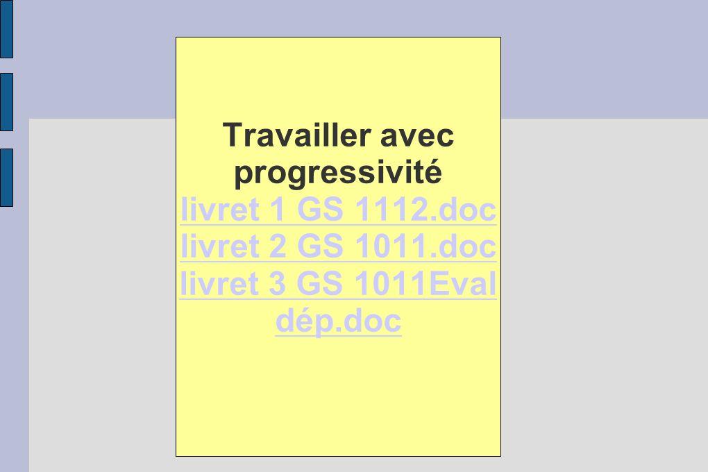 Travailler avec progressivité livret 1 GS 1112.doc livret 2 GS 1011.doc livret 3 GS 1011Eval dép.doc livret 1 GS 1112.doc livret 2 GS 1011.doc livret