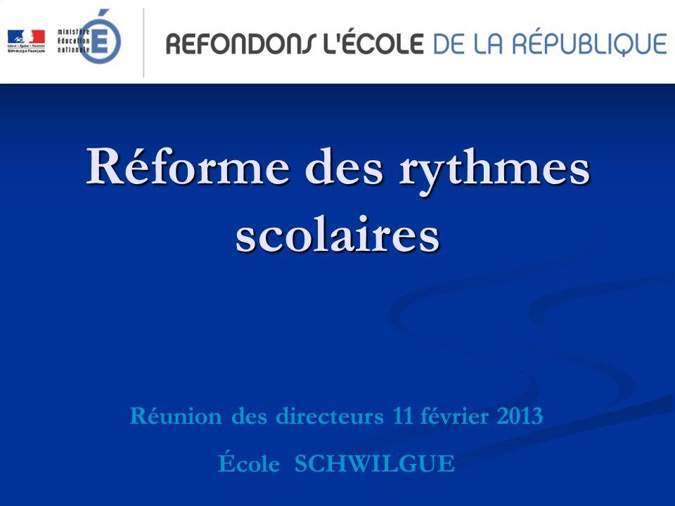 Réforme des rythmes scolaires Réunion des directeurs 11 février 2013 École SCHWILGUE