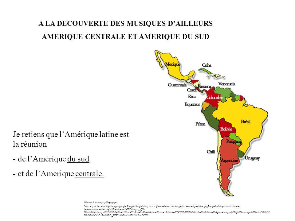 A LA DECOUVERTE DES MUSIQUES DAILLEURS AMERIQUE CENTRALE ET AMERIQUE DU SUD Je retiens que lAmérique latine est la réunion - de lAmérique du sud - et de lAmérique centrale.