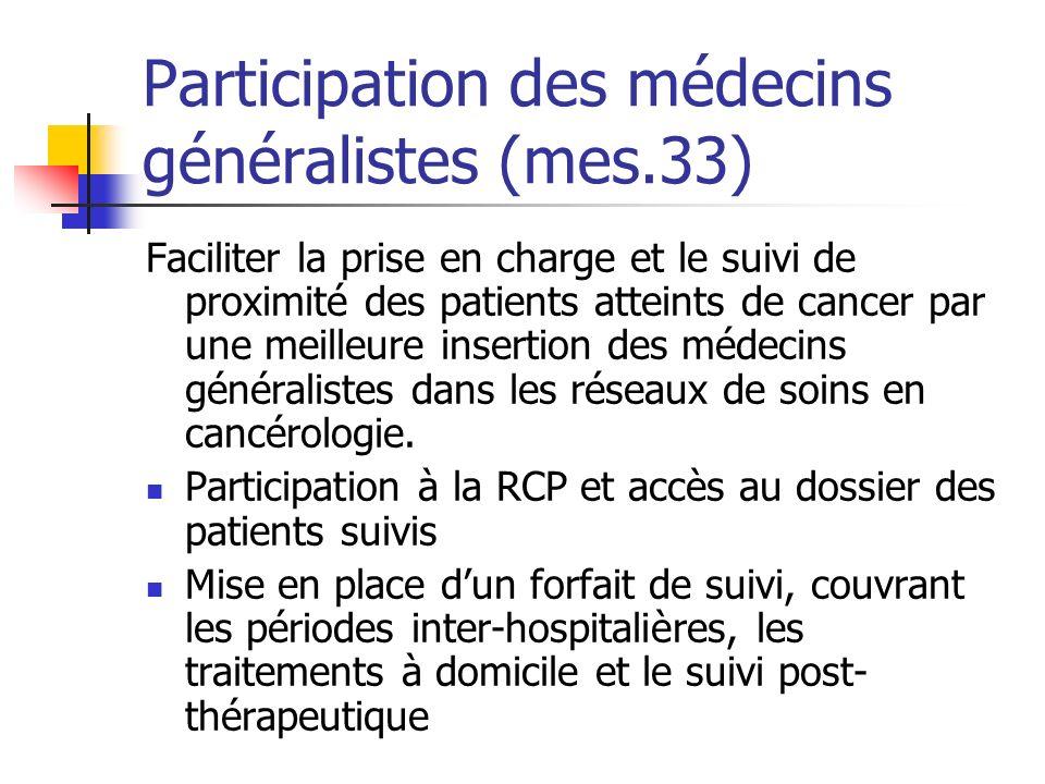 Participation des médecins généralistes (mes.33) Faciliter la prise en charge et le suivi de proximité des patients atteints de cancer par une meilleu