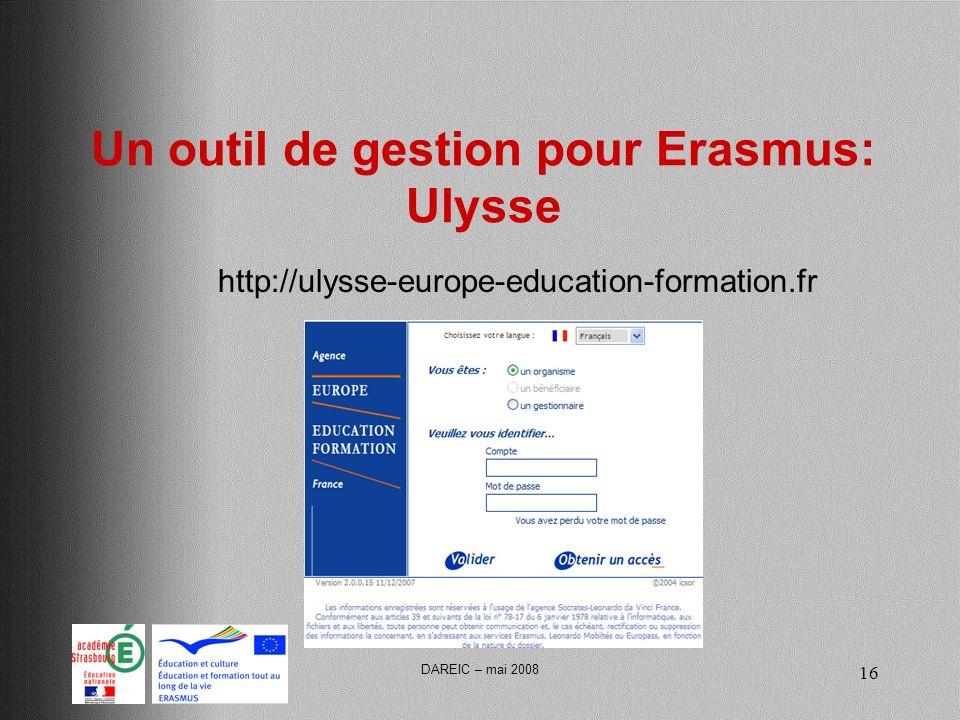 DAREIC – mai 2008 16 Un outil de gestion pour Erasmus: Ulysse http://ulysse-europe-education-formation.fr
