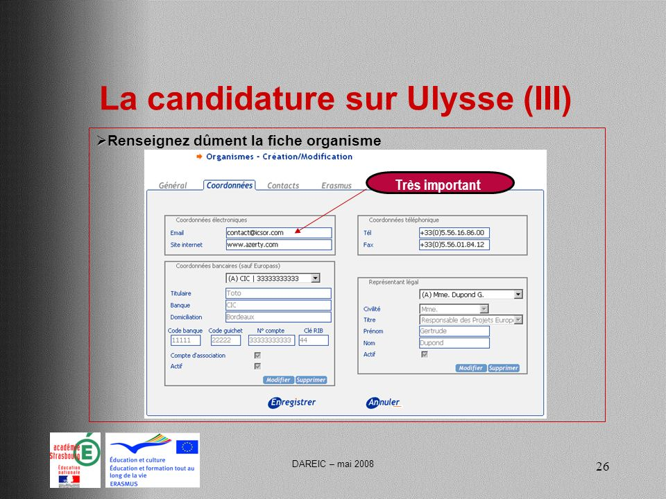 DAREIC – mai 2008 26 La candidature sur Ulysse (III) Renseignez dûment la fiche organisme Renseignez dûment la fiche organisme Très important