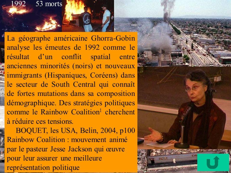 La géographe américaine Ghorra-Gobin analyse les émeutes de 1992 comme le résultat dun conflit spatial entre anciennes minorités (noirs) et nouveaux i