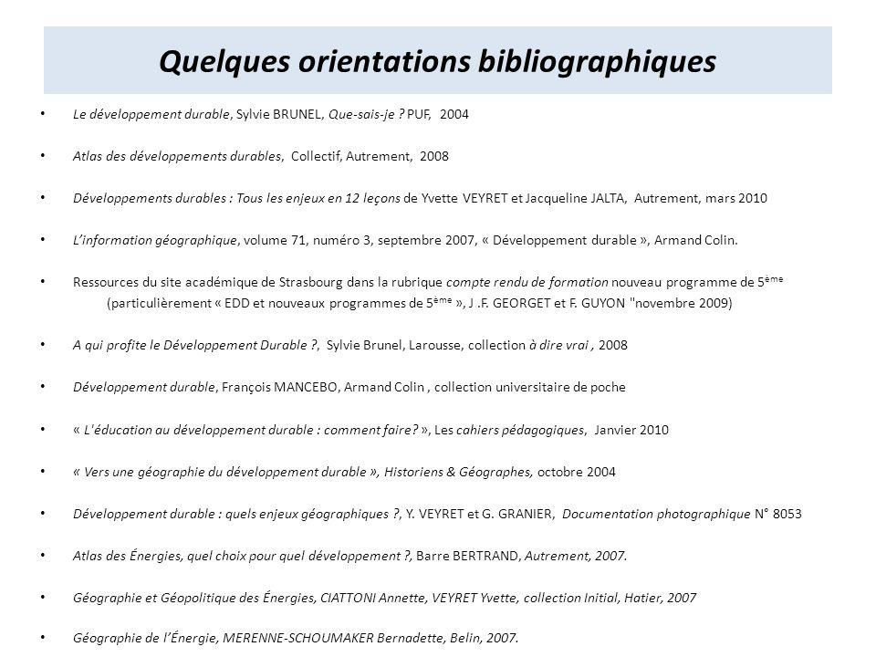Quelques orientations bibliographiques Le développement durable, Sylvie BRUNEL, Que-sais-je ? PUF, 2004 Atlas des développements durables, Collectif,