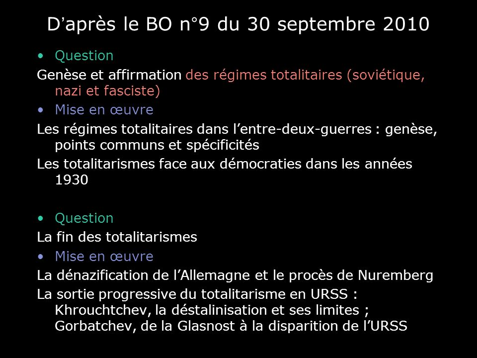 Daprès le BO n°9 du 30 septembre 2010 Question Genèse et affirmation des régimes totalitaires (soviétique, nazi et fasciste) Mise en œuvre Les régimes