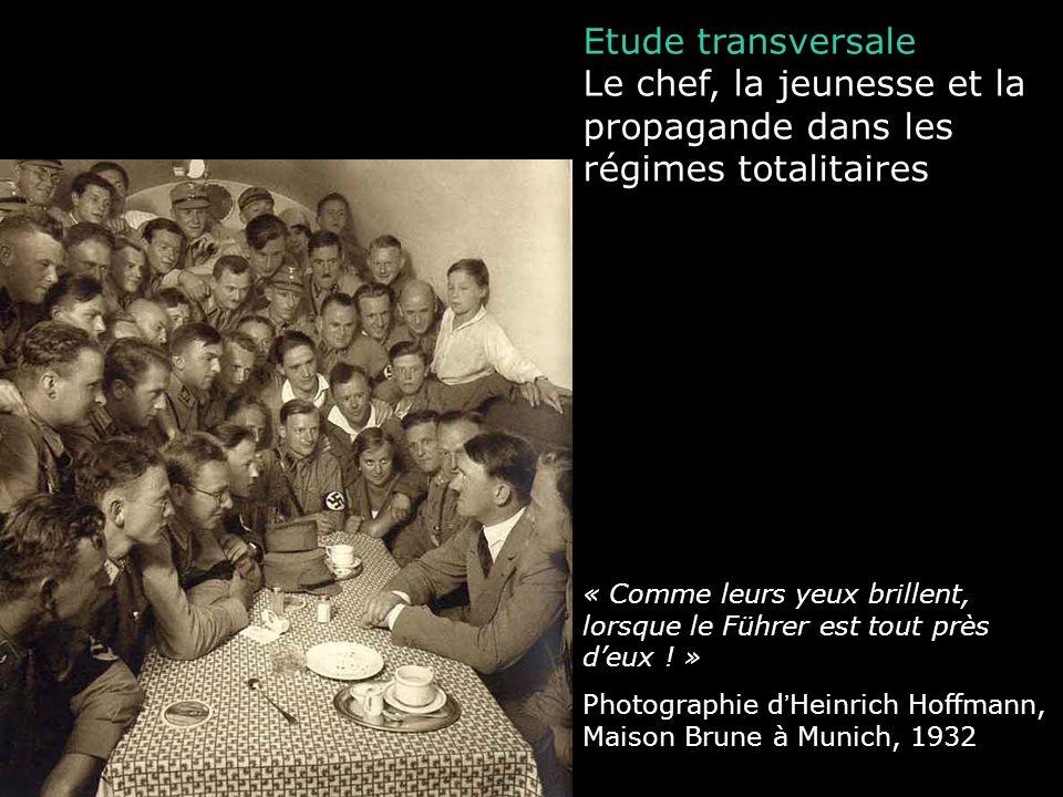 Etude transversale Le chef, la jeunesse et la propagande dans les régimes totalitaires « Comme leurs yeux brillent, lorsque le Führer est tout près de