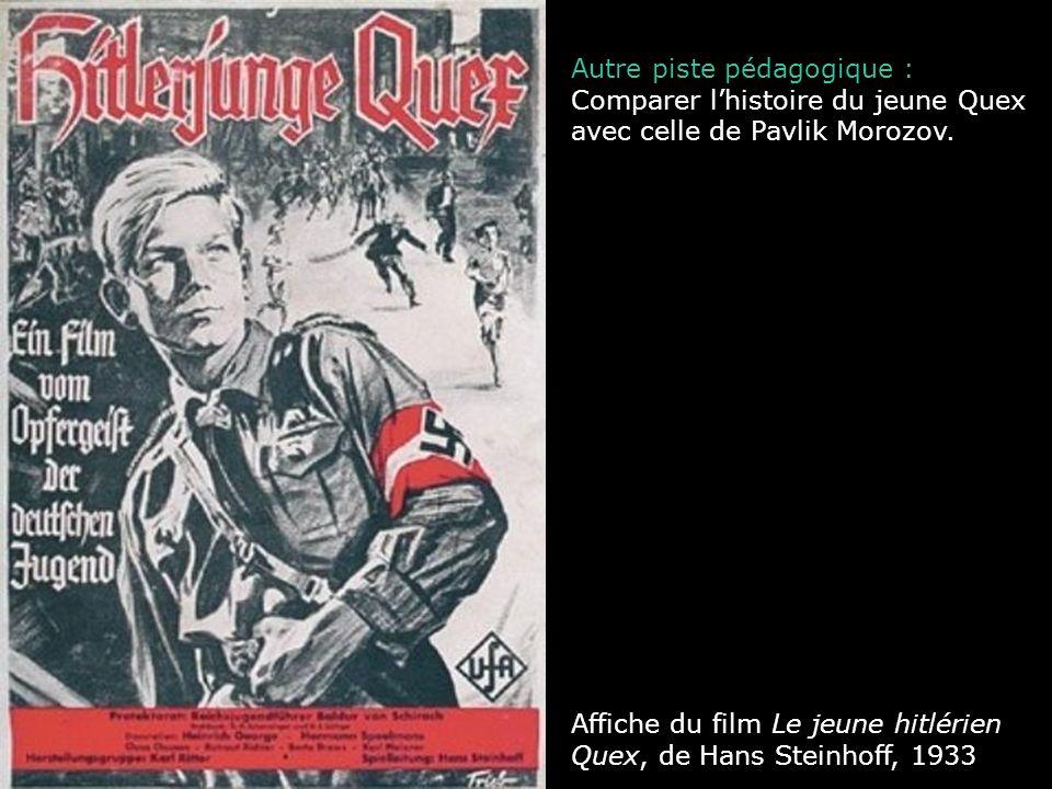 Affiche du film Le jeune hitlérien Quex, de Hans Steinhoff, 1933 Autre piste pédagogique : Comparer lhistoire du jeune Quex avec celle de Pavlik Moroz