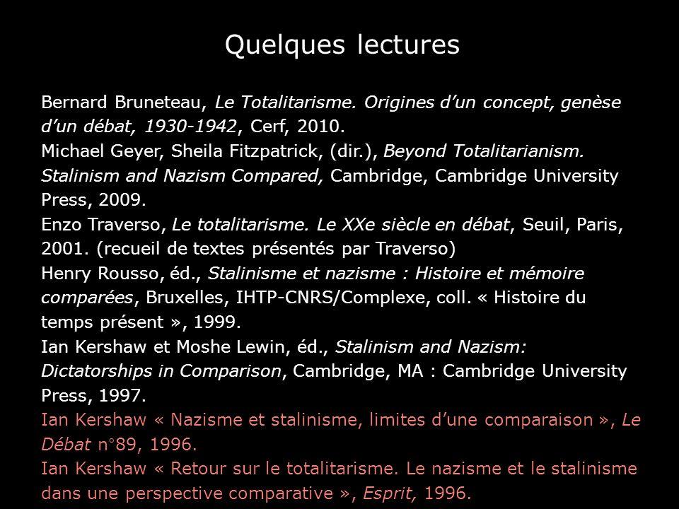 Quelques lectures Bernard Bruneteau, Le Totalitarisme. Origines dun concept, genèse dun débat, 1930-1942, Cerf, 2010. Michael Geyer, Sheila Fitzpatric