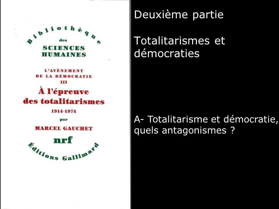 Deuxième partie Totalitarismes et démocraties A- Totalitarisme et démocratie, quels antagonismes ?