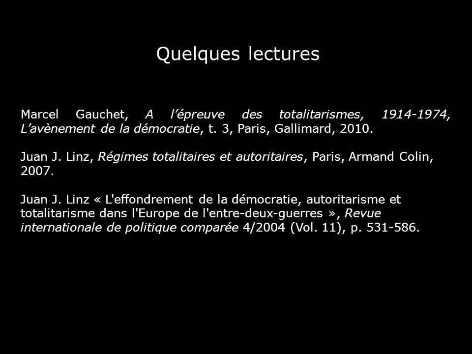 Quelques lectures Marcel Gauchet, A lépreuve des totalitarismes, 1914-1974, Lavènement de la démocratie, t. 3, Paris, Gallimard, 2010. Juan J. Linz, R