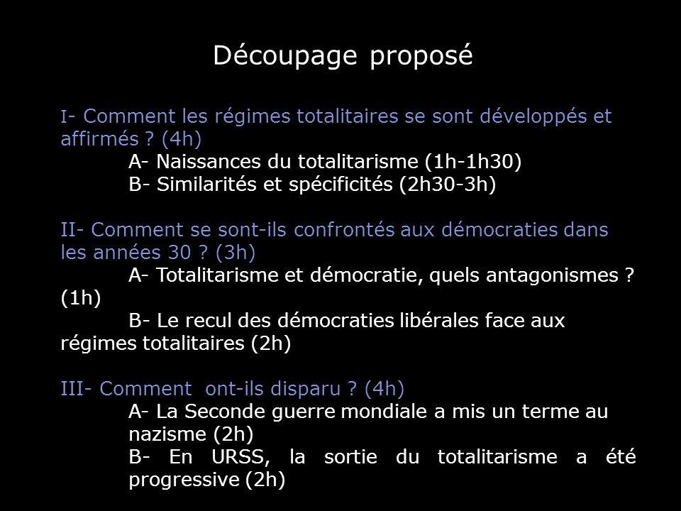 Découpage proposé I - Comment les régimes totalitaires se sont développés et affirmés ? (4h) A- Naissances du totalitarisme (1h-1h30) B- Similarités e