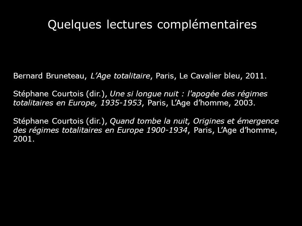 Quelques lectures complémentaires Bernard Bruneteau, LAge totalitaire, Paris, Le Cavalier bleu, 2011. Stéphane Courtois (dir.), Une si longue nuit : l