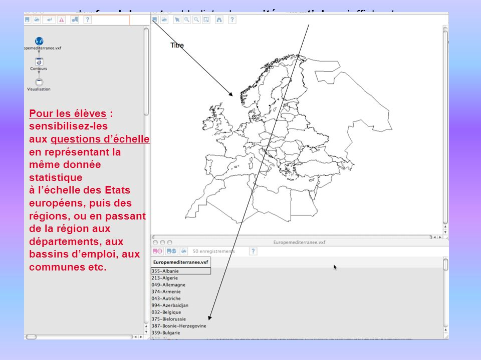 Le fond de carte et la liste des unités spatiales saffichent Pour les élèves : sensibilisez-les aux questions déchelle en représentant la même donnée statistique à léchelle des Etats européens, puis des régions, ou en passant de la région aux départements, aux bassins demploi, aux communes etc.