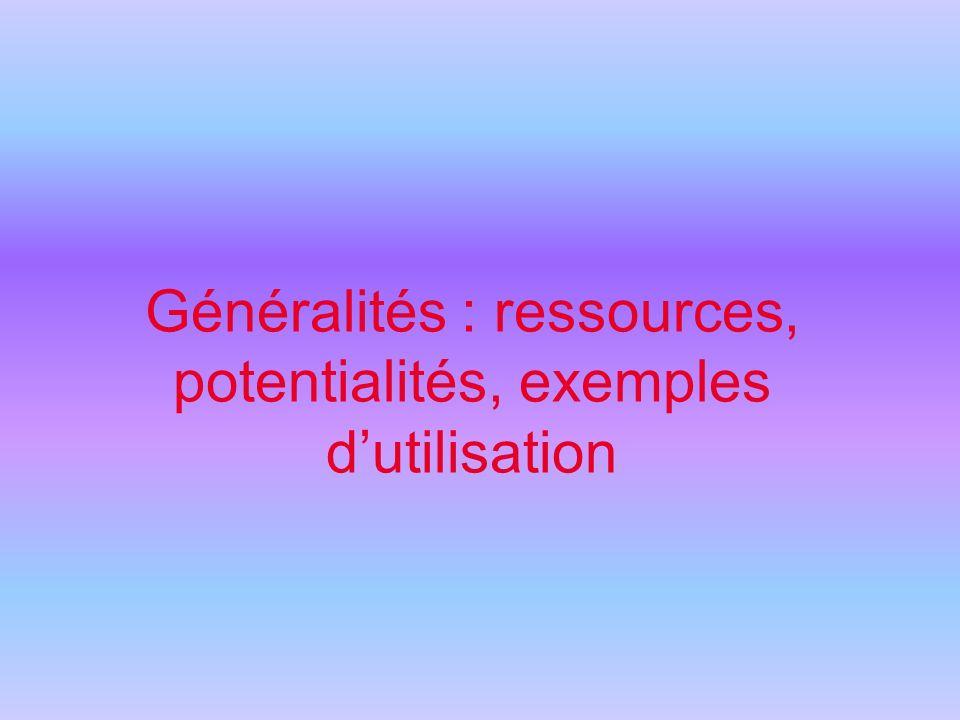 Généralités : ressources, potentialités, exemples dutilisation