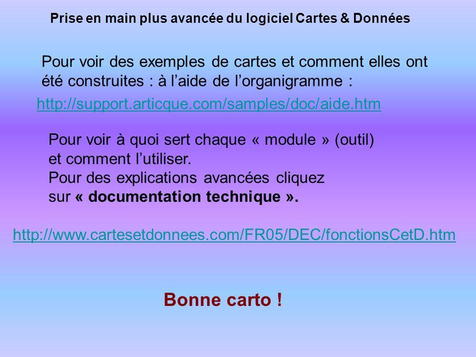 Prise en main plus avancée du logiciel Cartes & Données http://support.articque.com/samples/doc/aide.htm Pour voir des exemples de cartes et comment e