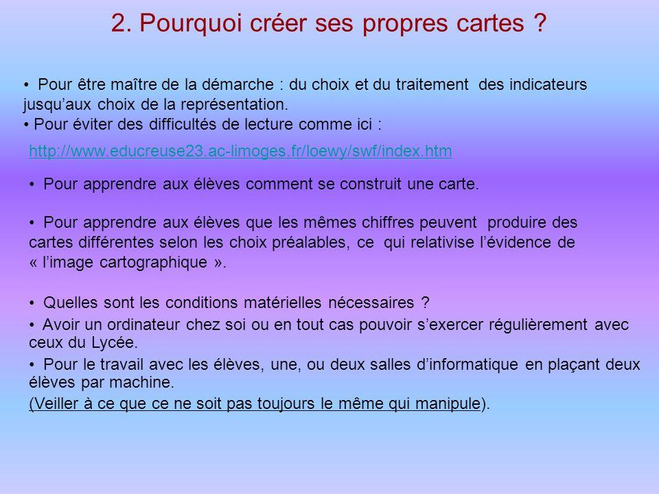 2. Pourquoi créer ses propres cartes ? http://www.educreuse23.ac-limoges.fr/loewy/swf/index.htm Pour être maître de la démarche : du choix et du trait