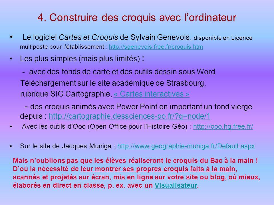 4. Construire des croquis avec lordinateur Le logiciel Cartes et Croquis de Sylvain Genevois, disponible en Licence multiposte pour létablissement : h