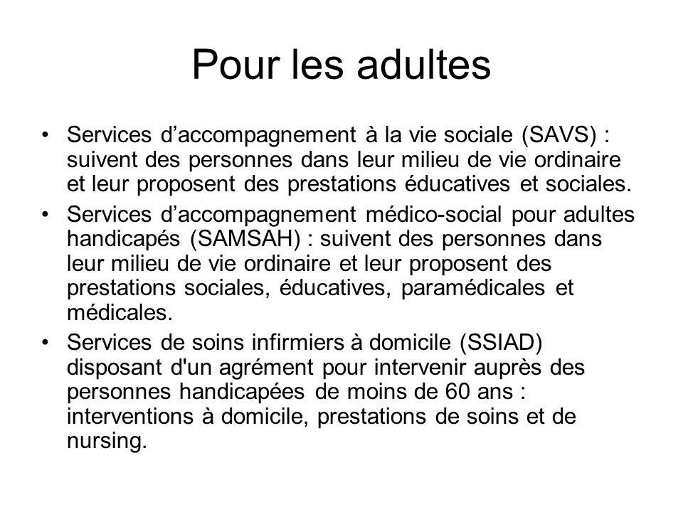 Pour les adultes Services daccompagnement à la vie sociale (SAVS) : suivent des personnes dans leur milieu de vie ordinaire et leur proposent des pres