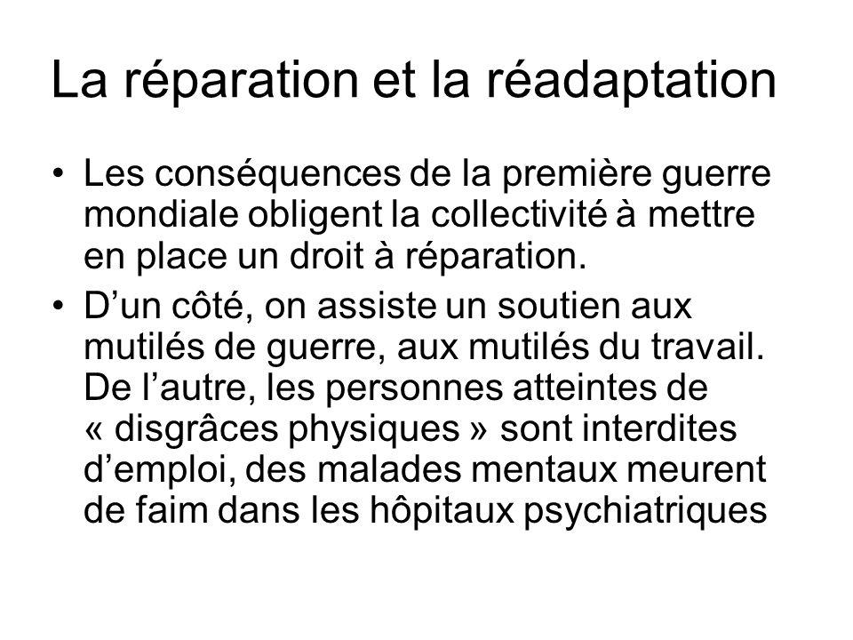 La réparation et la réadaptation Les conséquences de la première guerre mondiale obligent la collectivité à mettre en place un droit à réparation. Dun