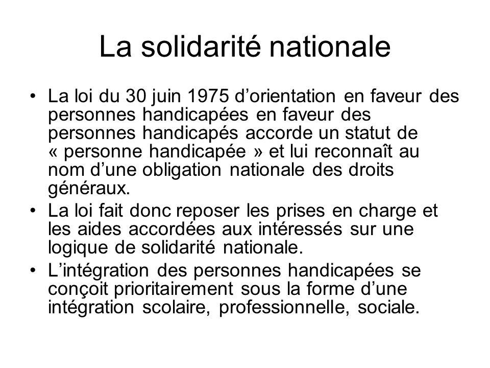 La solidarité nationale La loi du 30 juin 1975 dorientation en faveur des personnes handicapées en faveur des personnes handicapés accorde un statut d