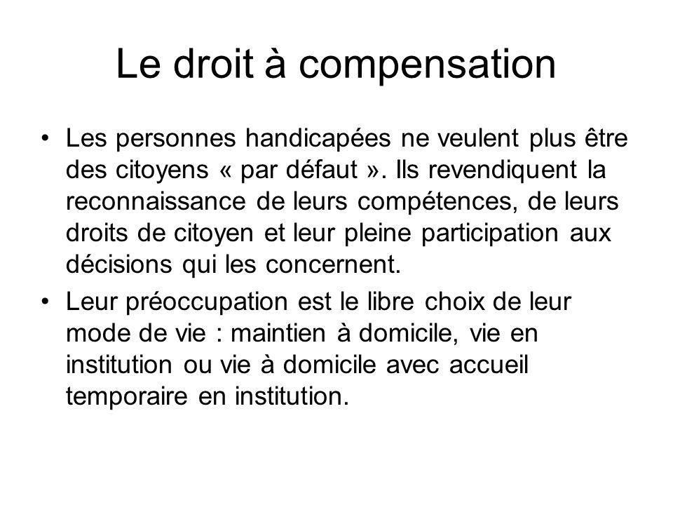 Le droit à compensation Les personnes handicapées ne veulent plus être des citoyens « par défaut ». Ils revendiquent la reconnaissance de leurs compét