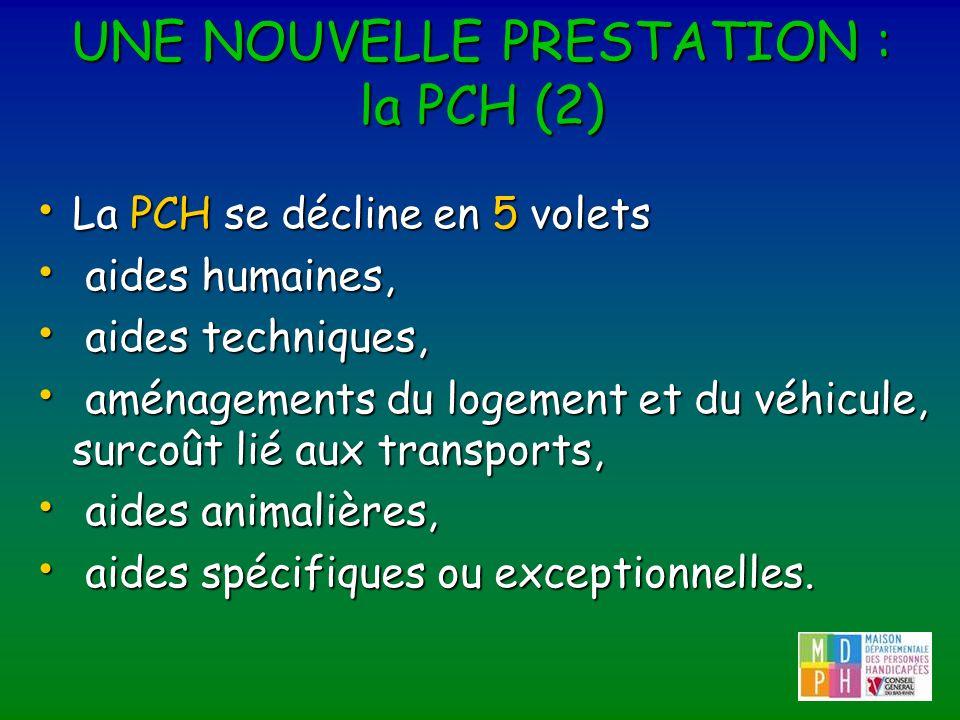 UNE NOUVELLE PRESTATION : la PCH (2) La PCH se décline en 5 volets La PCH se décline en 5 volets aides humaines, aides humaines, aides techniques, aid