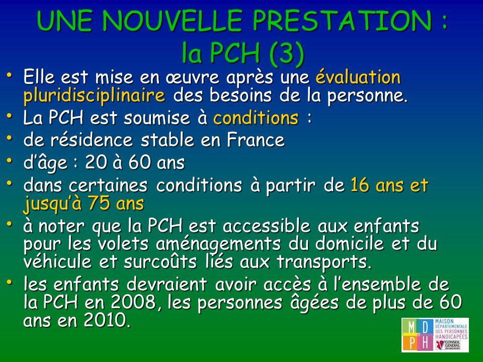 UNE NOUVELLE PRESTATION : la PCH (3) Elle est mise en œuvre après une évaluation pluridisciplinaire des besoins de la personne. Elle est mise en œuvre