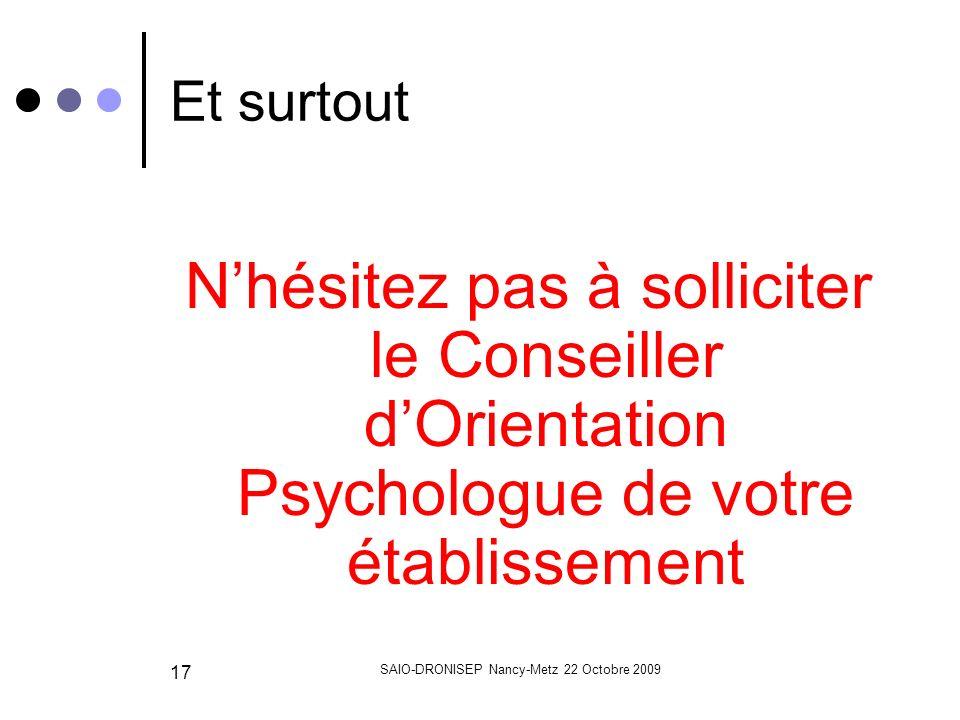 SAIO-DRONISEP Nancy-Metz 22 Octobre 2009 17 Et surtout Nhésitez pas à solliciter le Conseiller dOrientation Psychologue de votre établissement