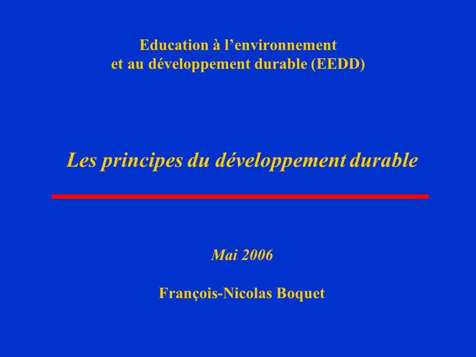 1 Education à lenvironnement et au développement durable (EEDD) Les principes du développement durable Mai 2006 François-Nicolas Boquet