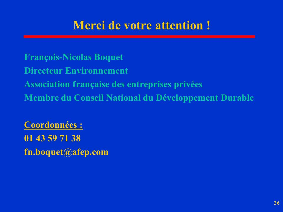 26 Merci de votre attention ! François-Nicolas Boquet Directeur Environnement Association française des entreprises privées Membre du Conseil National