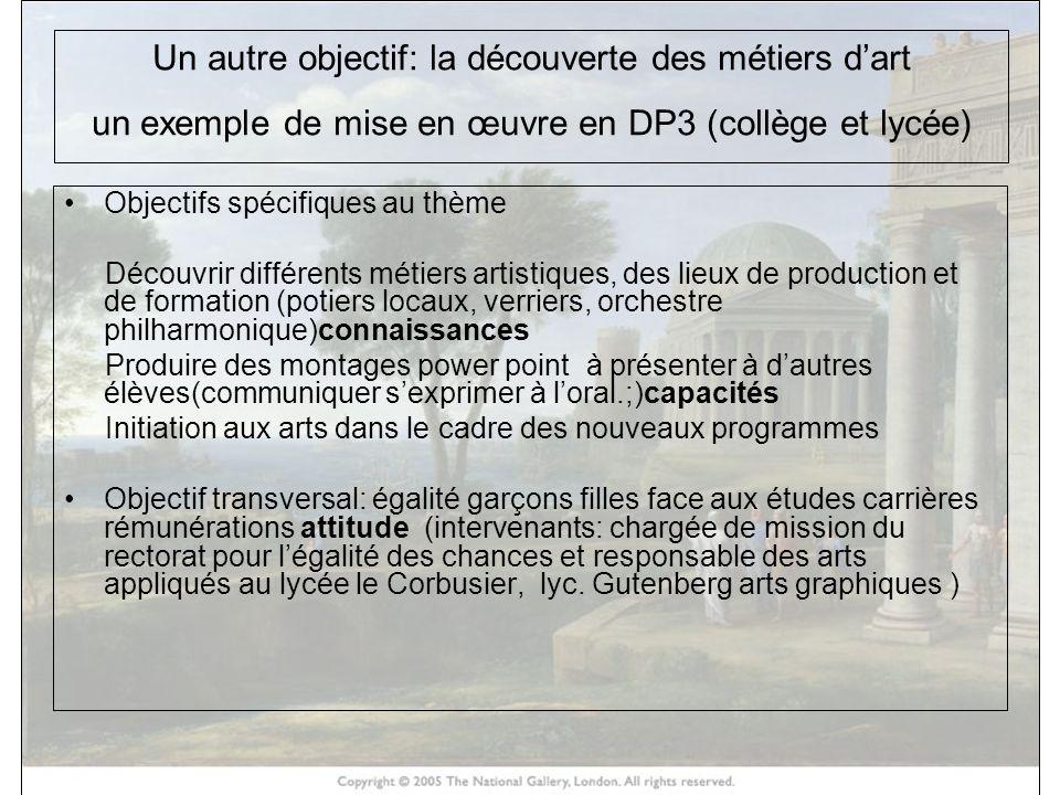 Un autre objectif: la découverte des métiers dart un exemple de mise en œuvre en DP3 (collège et lycée) Objectifs spécifiques au thème Découvrir diffé