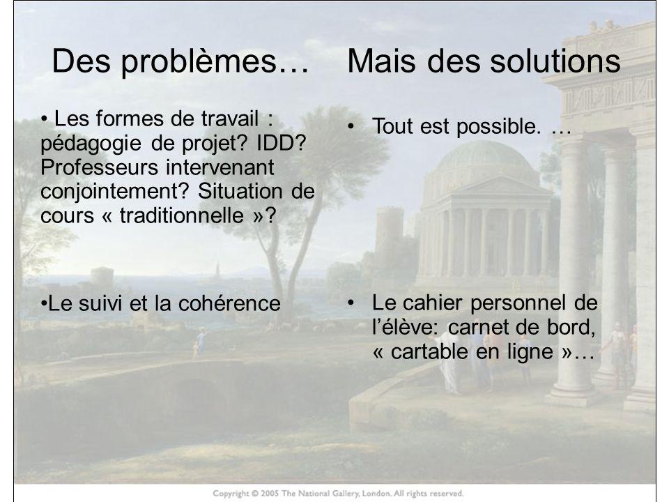 HISTOIRE DES ARTS Des problèmes… Les formes de travail : pédagogie de projet? IDD? Professeurs intervenant conjointement? Situation de cours « traditi