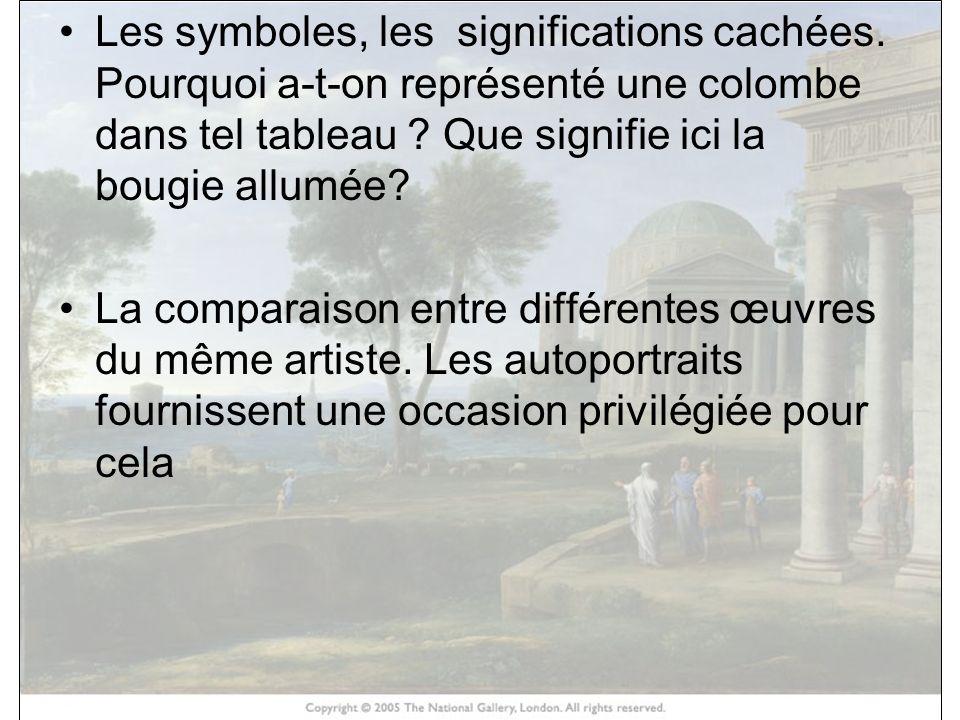 Les symboles, les significations cachées. Pourquoi a-t-on représenté une colombe dans tel tableau ? Que signifie ici la bougie allumée? La comparaison