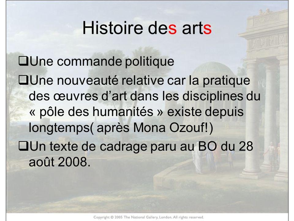 Histoire des arts Une commande politique Une nouveauté relative car la pratique des œuvres dart dans les disciplines du « pôle des humanités » existe