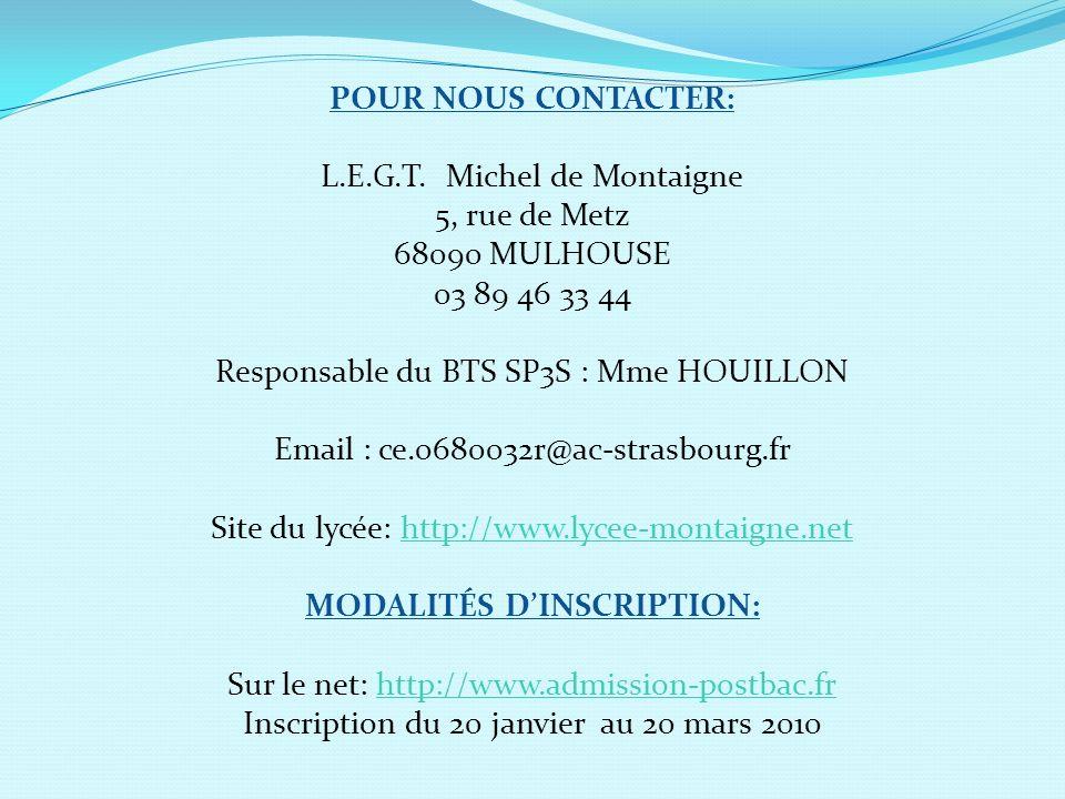 POUR NOUS CONTACTER: L.E.G.T. Michel de Montaigne 5, rue de Metz 68090 MULHOUSE 03 89 46 33 44 Responsable du BTS SP3S : Mme HOUILLON Email : ce.06800
