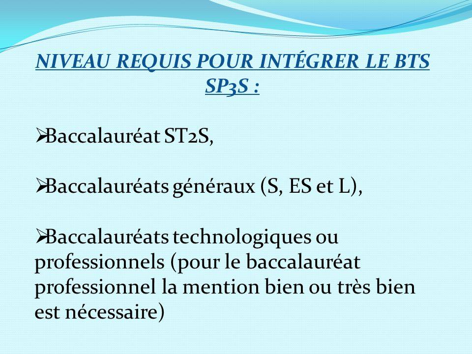 NIVEAU REQUIS POUR INTÉGRER LE BTS SP3S : Baccalauréat ST2S, Baccalauréats généraux (S, ES et L), Baccalauréats technologiques ou professionnels (pour