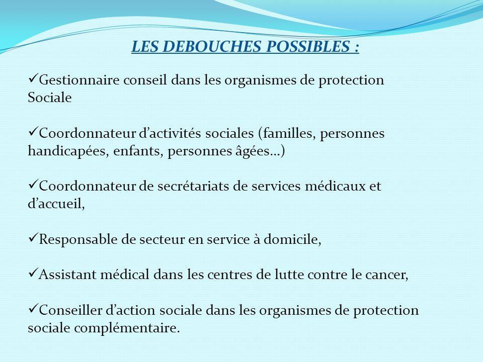 LES DEBOUCHES POSSIBLES : Gestionnaire conseil dans les organismes de protection Sociale Coordonnateur dactivités sociales (familles, personnes handic