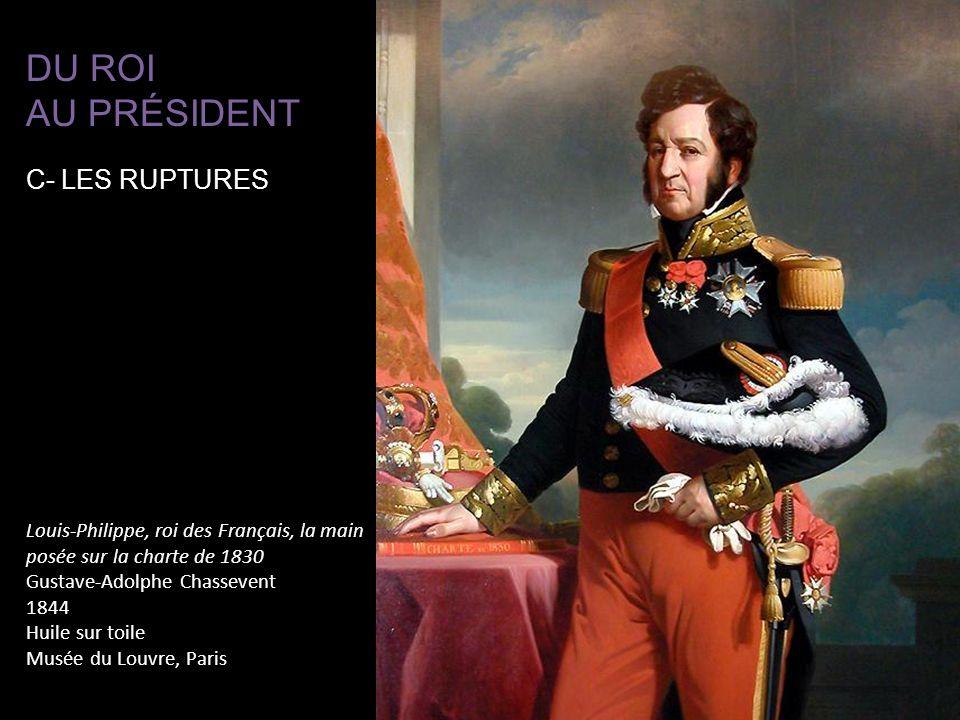 Louis-Philippe, roi des Français, la main posée sur la charte de 1830 Gustave-Adolphe Chassevent 1844 Huile sur toile Musée du Louvre, Paris DU ROI AU