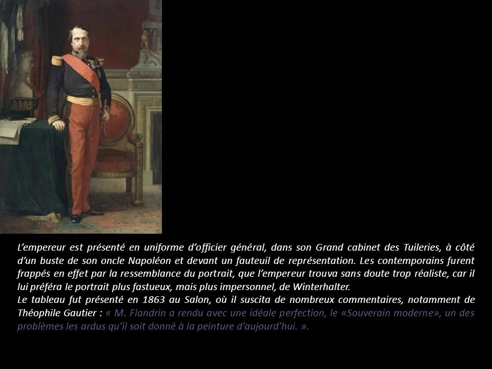 Lempereur est présenté en uniforme dofficier général, dans son Grand cabinet des Tuileries, à côté dun buste de son oncle Napoléon et devant un fauteu