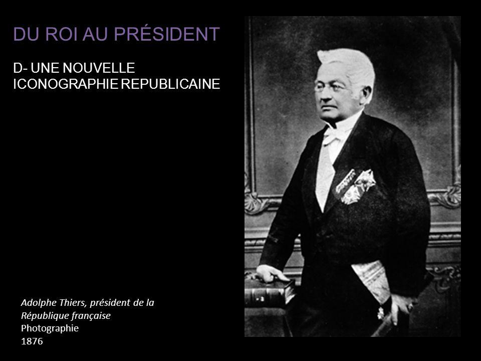 Adolphe Thiers, président de la République française Photographie 1876 DU ROI AU PRÉSIDENT D- UNE NOUVELLE ICONOGRAPHIE REPUBLICAINE