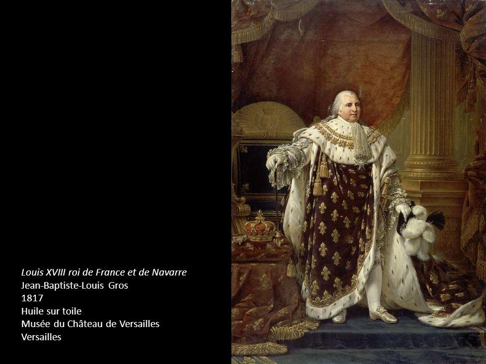 Louis XVIII roi de France et de Navarre Jean-Baptiste-Louis Gros 1817 Huile sur toile Musée du Château de Versailles Versailles