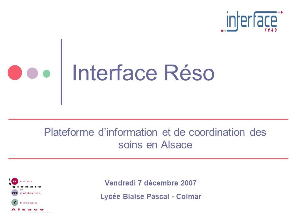 Interface Réso Plateforme dinformation et de coordination des soins en Alsace Vendredi 7 décembre 2007 Lycée Blaise Pascal - Colmar