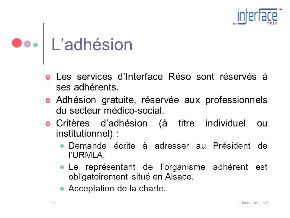 7 décembre 200727 Ladhésion Les services dInterface Réso sont réservés à ses adhérents.