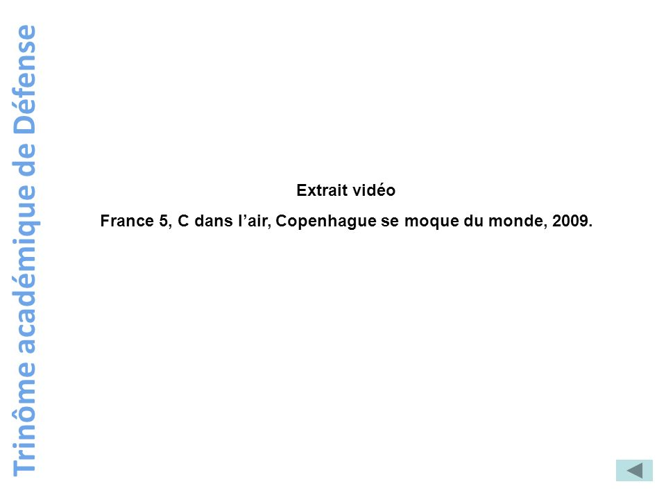 Trinôme académique de Défense Extrait vidéo France 5, C dans lair, Copenhague se moque du monde, 2009.