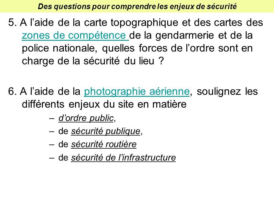Des questions pour comprendre les enjeux de sécurité 5. A laide de la carte topographique et des cartes des zones de compétence de la gendarmerie et d
