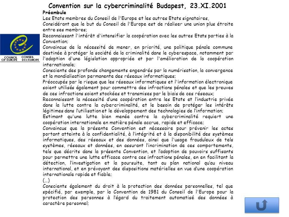 Convention sur la cybercriminalité Budapest, 23.XI.2001 Préambule Les Etats membres du Conseil de l'Europe et les autres Etats signataires, Considéran