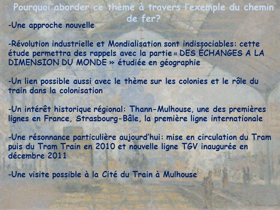 Pourquoi aborder ce thème à travers lexemple du chemin de fer? -Une approche nouvelle -Révolution industrielle et Mondialisation sont indissociables: