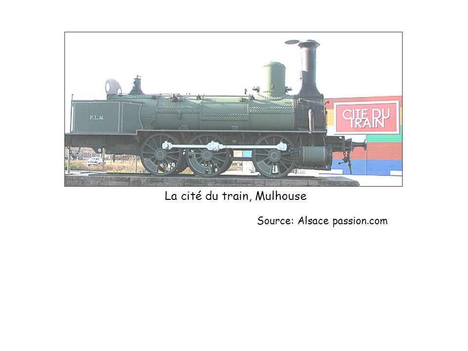 Source: Alsace passion.com La cité du train, Mulhouse