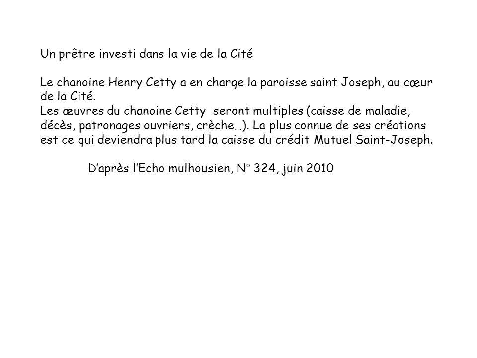 Un prêtre investi dans la vie de la Cité Le chanoine Henry Cetty a en charge la paroisse saint Joseph, au cœur de la Cité. Les œuvres du chanoine Cett